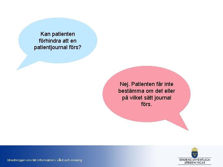 Kan patienten förhindra att en patientjournal förs? Nej. Patienten får inte bestämma om det