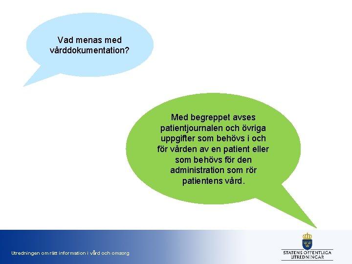 Vad menas med vårddokumentation? Med begreppet avses patientjournalen och övriga uppgifter som behövs i