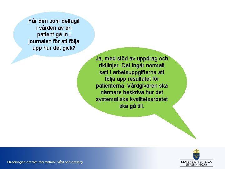 Får den som deltagit i vården av en patient gå in i journalen för