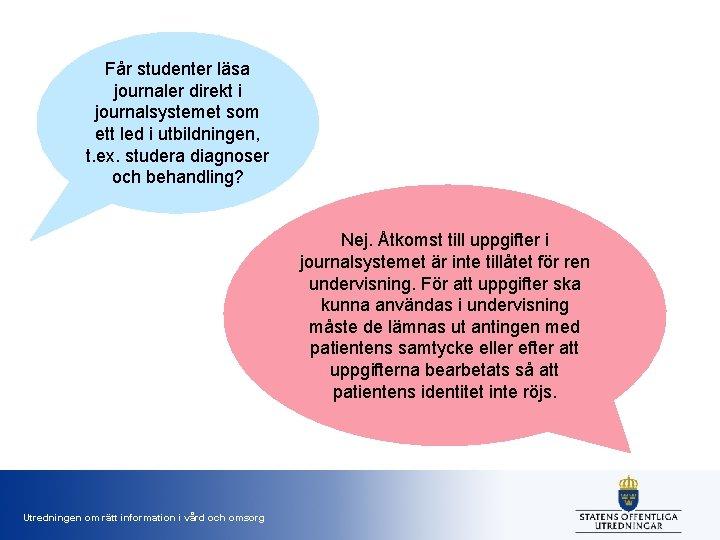Får studenter läsa journaler direkt i journalsystemet som ett led i utbildningen, t. ex.
