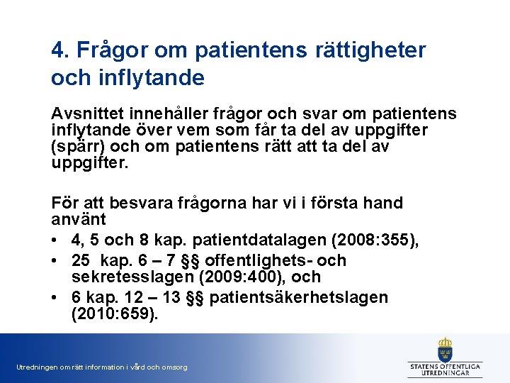 4. Frågor om patientens rättigheter och inflytande Avsnittet innehåller frågor och svar om patientens