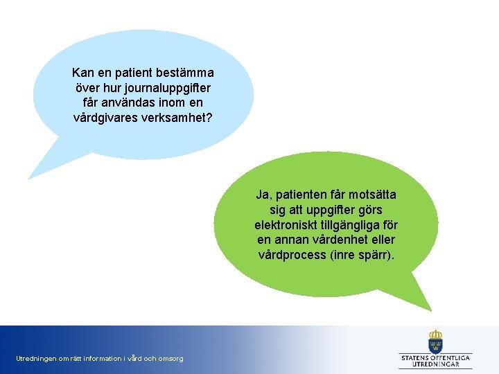 Kan en patient bestämma över hur journaluppgifter får användas inom en vårdgivares verksamhet? Ja,