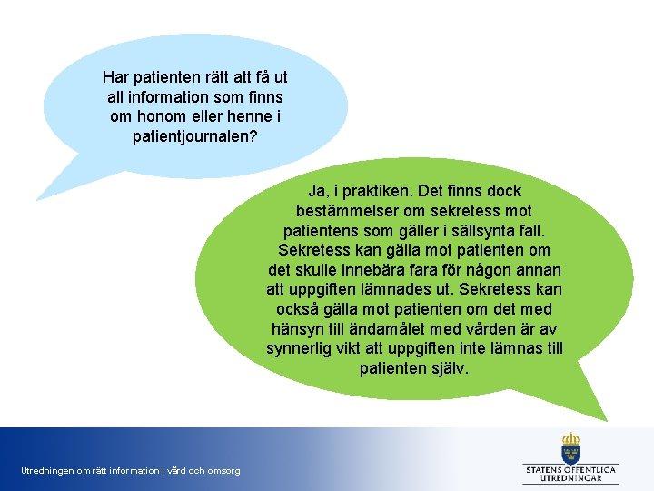 Har patienten rätt att få ut all information som finns om honom eller henne