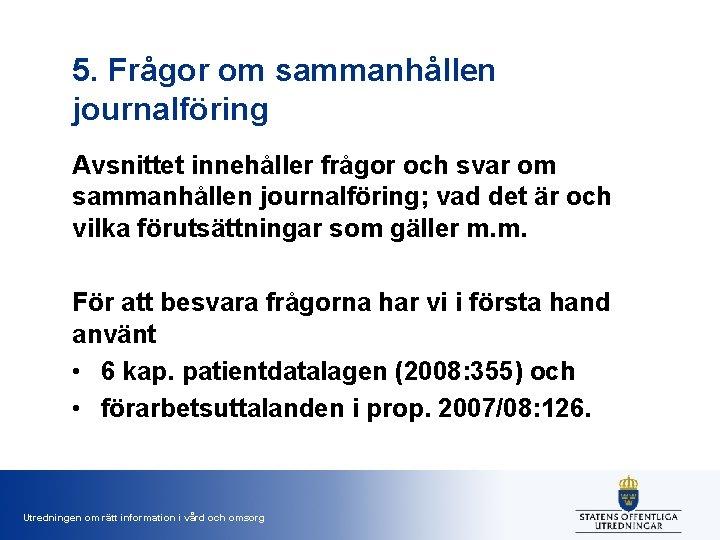 5. Frågor om sammanhållen journalföring Avsnittet innehåller frågor och svar om sammanhållen journalföring; vad