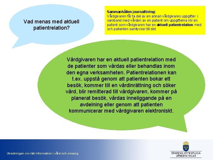 Vad menas med aktuell patientrelation? Sammanhållen journalföring: Vårdgivaren får ta del av en annan