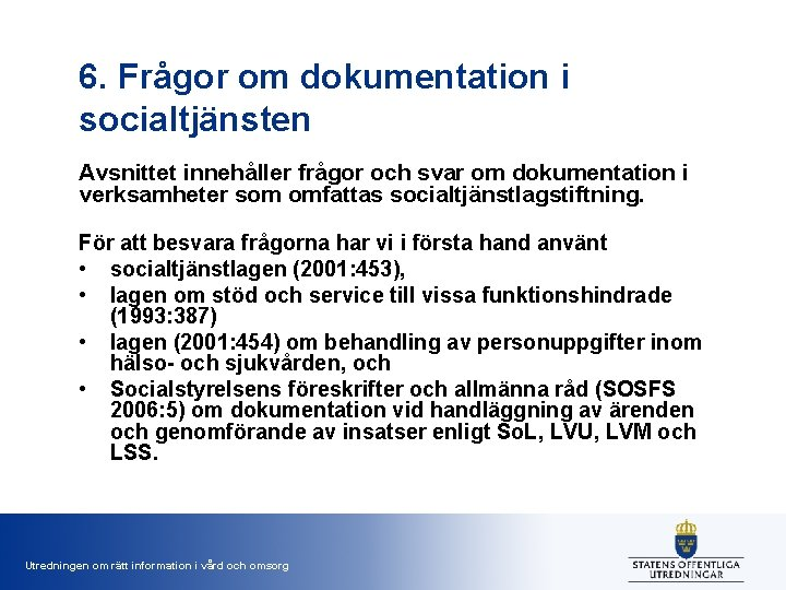 6. Frågor om dokumentation i socialtjänsten Avsnittet innehåller frågor och svar om dokumentation i