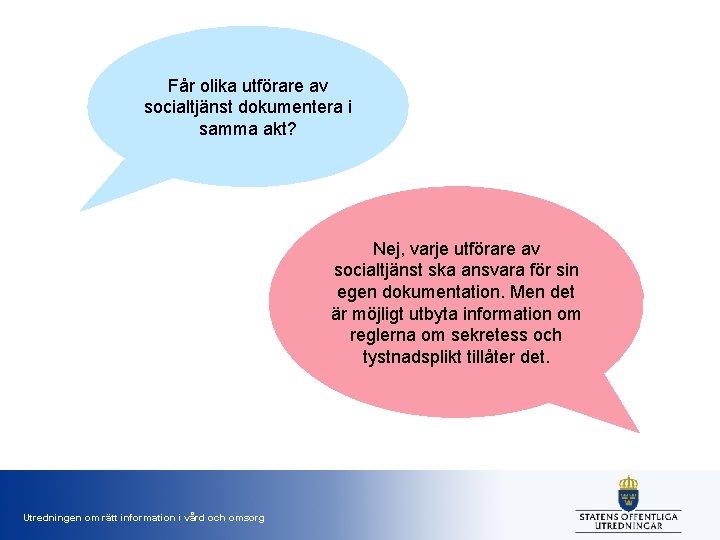 Får olika utförare av socialtjänst dokumentera i samma akt? Nej, varje utförare av socialtjänst