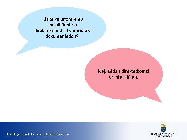 Får olika utförare av socialtjänst ha direktåtkomst till varandras dokumentation? Nej, sådan direktåtkomst är