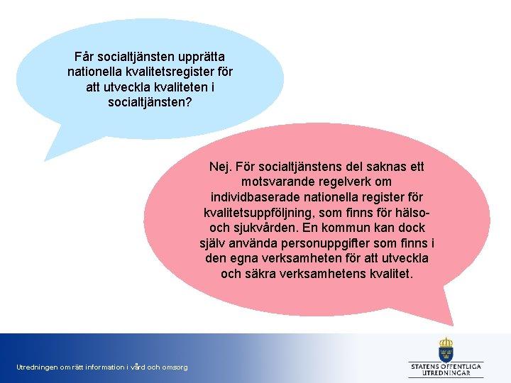 Får socialtjänsten upprätta nationella kvalitetsregister för att utveckla kvaliteten i socialtjänsten? Nej. För socialtjänstens