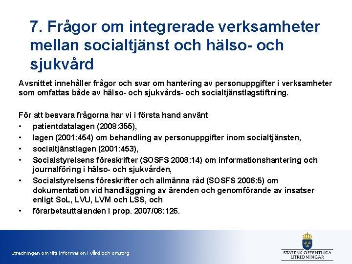 7. Frågor om integrerade verksamheter mellan socialtjänst och hälso- och sjukvård Avsnittet innehåller frågor