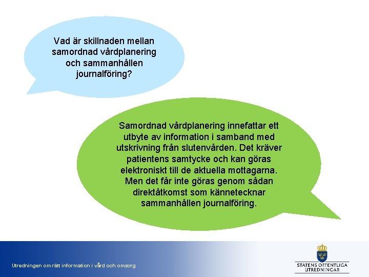 Vad är skillnaden mellan samordnad vårdplanering och sammanhållen journalföring? Samordnad vårdplanering innefattar ett utbyte