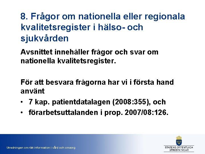 8. Frågor om nationella eller regionala kvalitetsregister i hälso- och sjukvården Avsnittet innehåller frågor