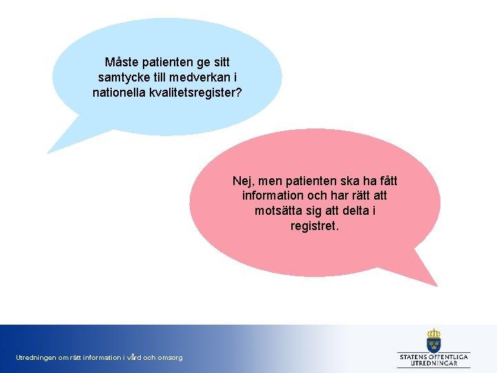 Måste patienten ge sitt samtycke till medverkan i nationella kvalitetsregister? Nej, men patienten ska
