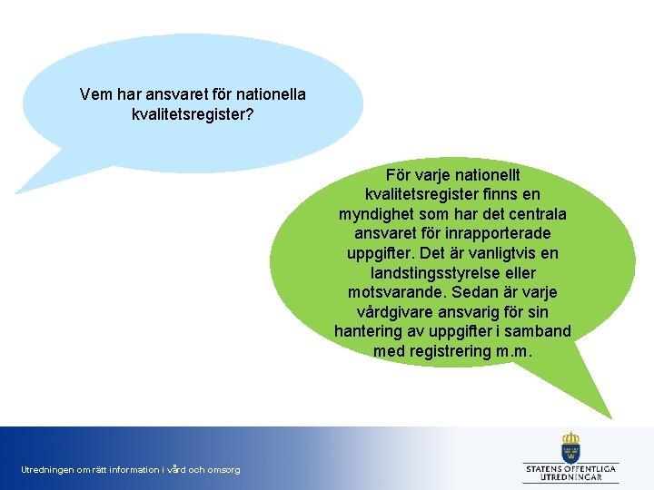 Vem har ansvaret för nationella kvalitetsregister? För varje nationellt kvalitetsregister finns en myndighet som