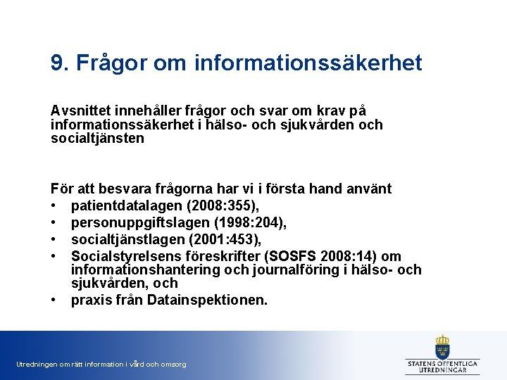 9. Frågor om informationssäkerhet Avsnittet innehåller frågor och svar om krav på informationssäkerhet i