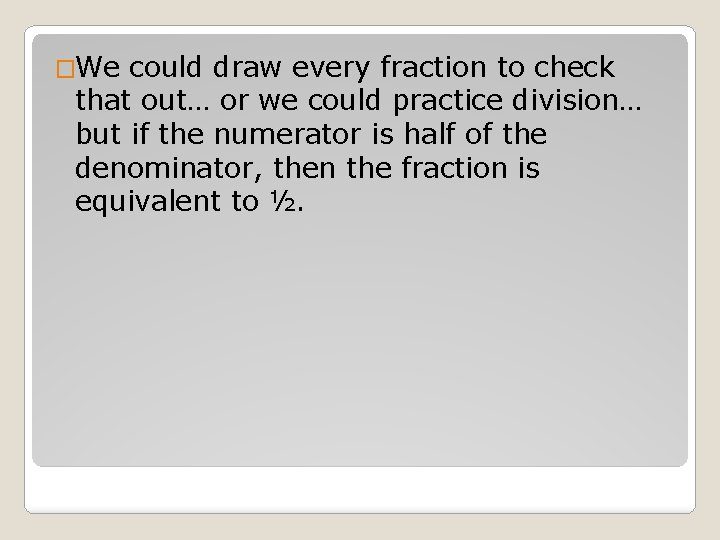 �We could draw every fraction to check that out… or we could practice division…