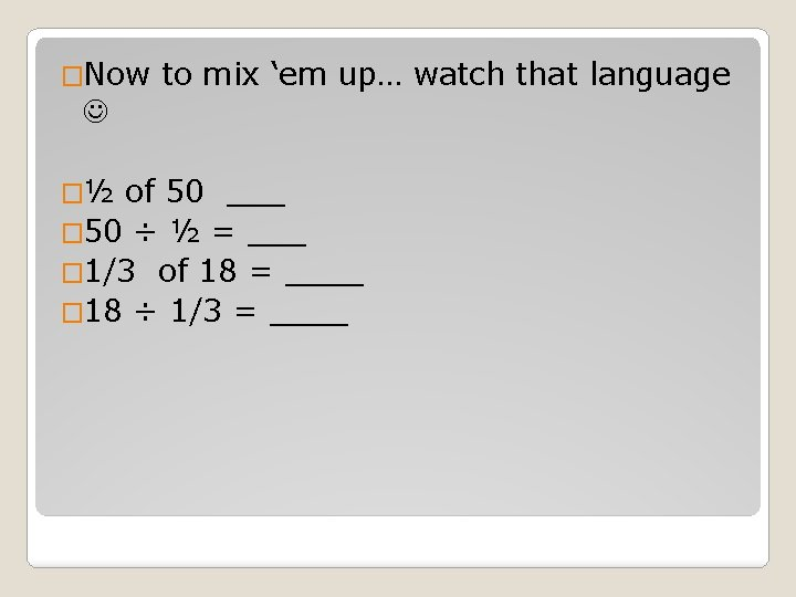 �Now to mix 'em up… watch that language �½ of 50 ___ � 50