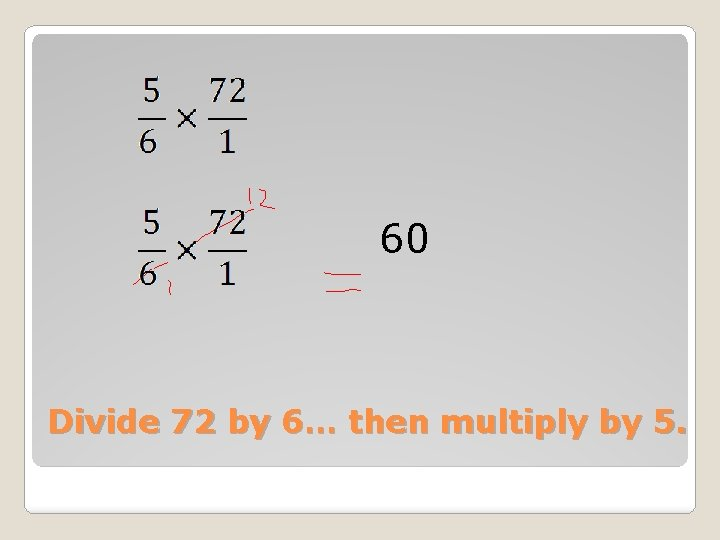 60 Divide 72 by 6… then multiply by 5.