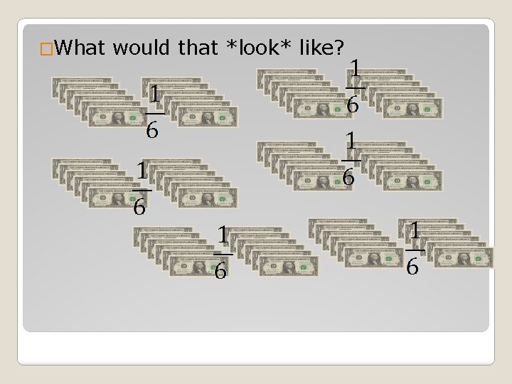 �What would that *look* like?
