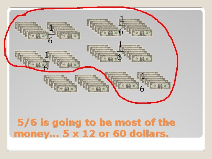 5/6 is going to be most of the money… 5 x 12 or 60