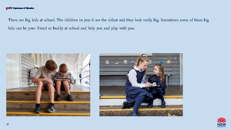 NSW Department of Education There are big kids at school. The children in year