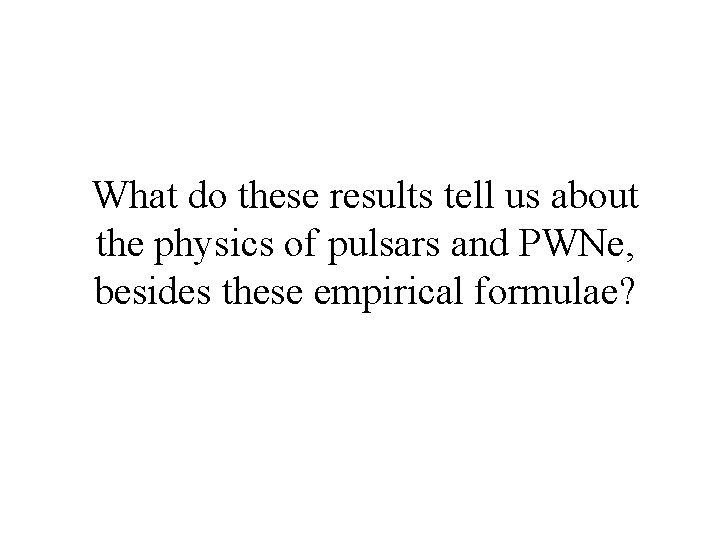 What do these results tell us about the physics of pulsars and PWNe, besides