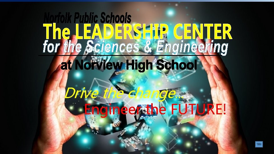 Drive the change… Engineer the FUTURE!