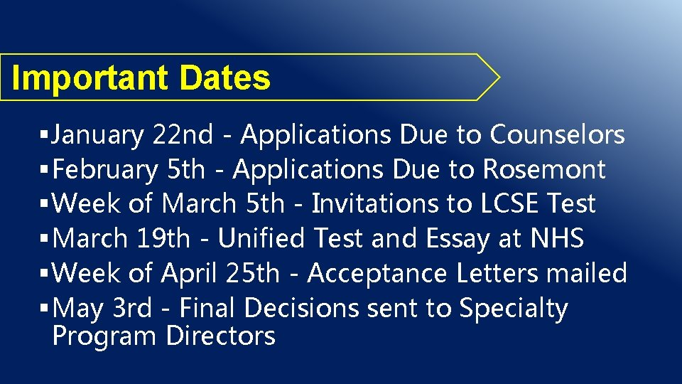 Important Dates § January 22 nd - Applications Due to Counselors § February 5