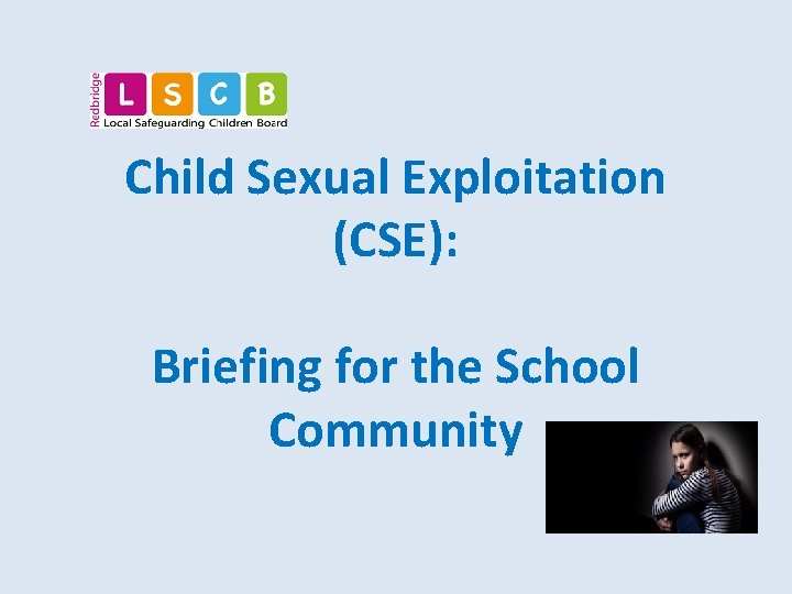 Child Sexual Exploitation (CSE): Briefing for the School Community
