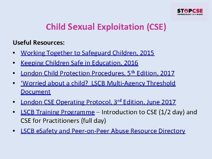 Child Sexual Exploitation (CSE) Useful Resources: • Working Together to Safeguard Children, 2015 •