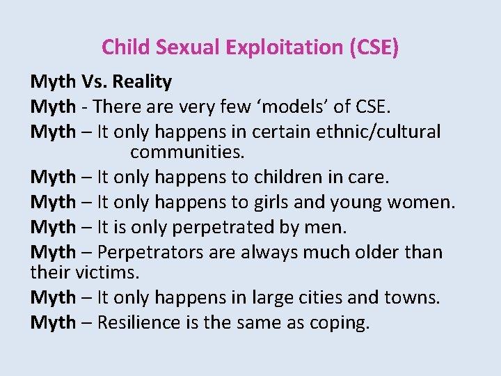 Child Sexual Exploitation (CSE) Myth Vs. Reality Myth - There are very few 'models'