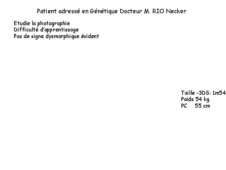 Patient adressé en Génétique Docteur M. RIO Necker Etudie la photographie Difficulté d'apprentissage Pas