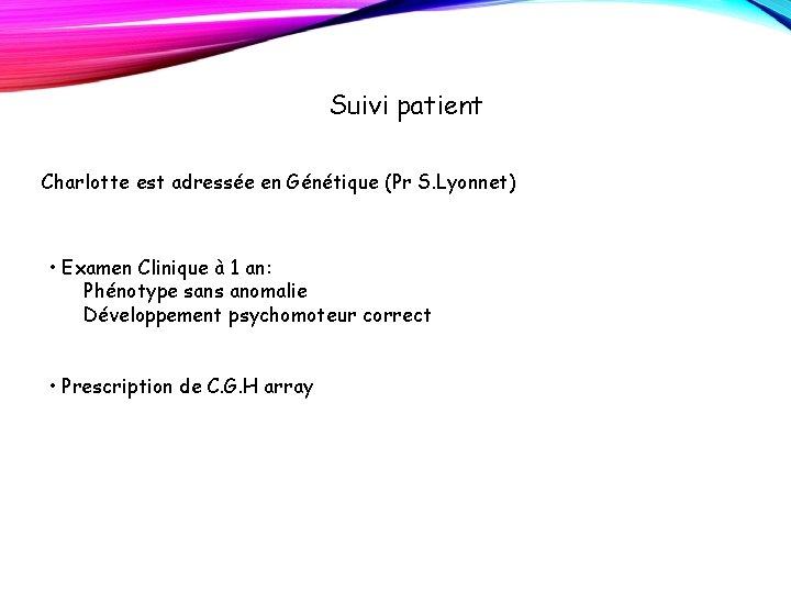 Suivi patient Charlotte est adressée en Génétique (Pr S. Lyonnet) • Examen Clinique à