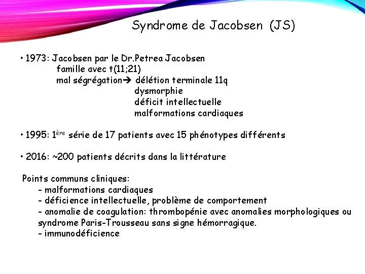 Syndrome de Jacobsen (JS) • 1973: Jacobsen par le Dr. Petrea Jacobsen famille avec