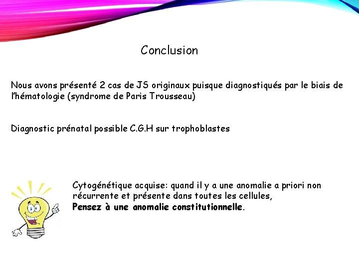 Conclusion Nous avons présenté 2 cas de JS originaux puisque diagnostiqués par le biais