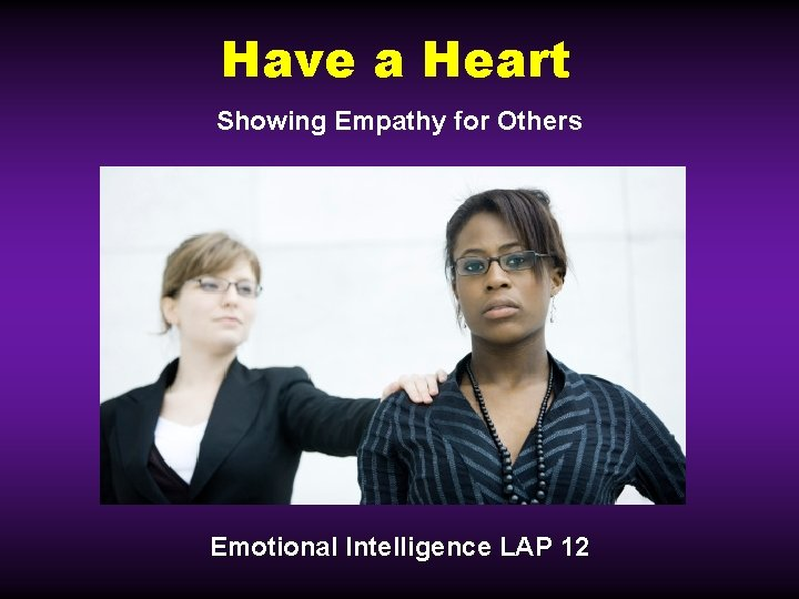 Have a Heart Showing Empathy for Others Emotional Intelligence LAP 12