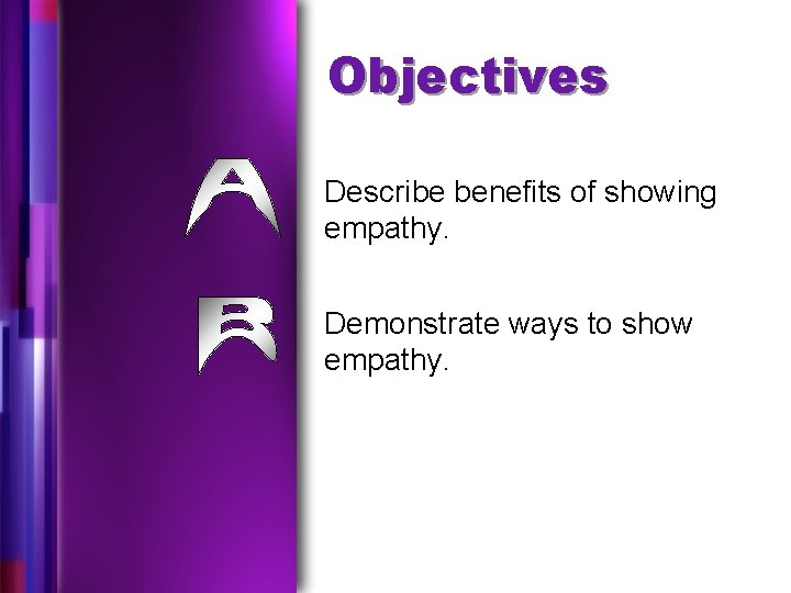 Objectives Describe benefits of showing empathy. Demonstrate ways to show empathy.