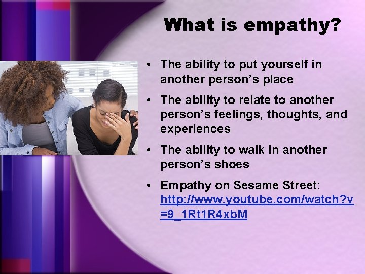 What is empathy? • The ability to put yourself in another person's place •