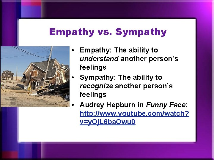 Empathy vs. Sympathy • Empathy: The ability to understand another person's feelings • Sympathy: