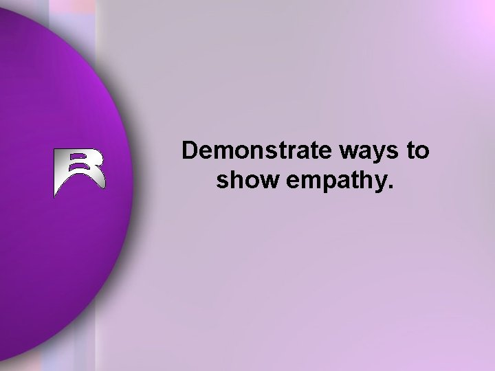 Demonstrate ways to show empathy.