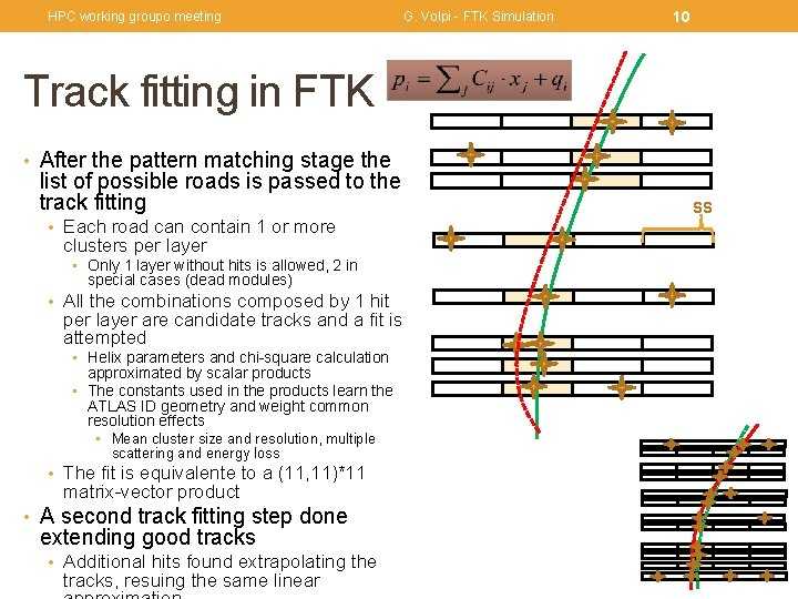 HPC working groupo meeting G. Volpi - FTK Simulation 10 Track fitting in FTK