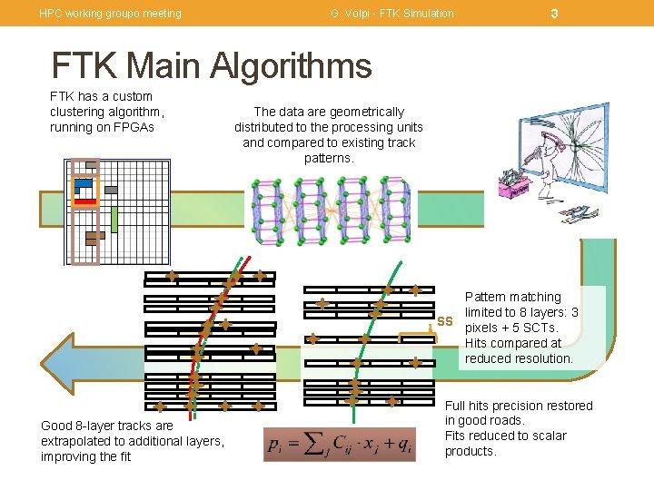 HPC working groupo meeting G. Volpi - FTK Simulation 3 FTK Main Algorithms FTK