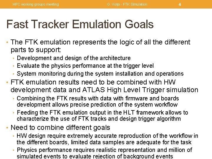 HPC working groupo meeting G. Volpi - FTK Simulation 4 Fast Tracker Emulation Goals