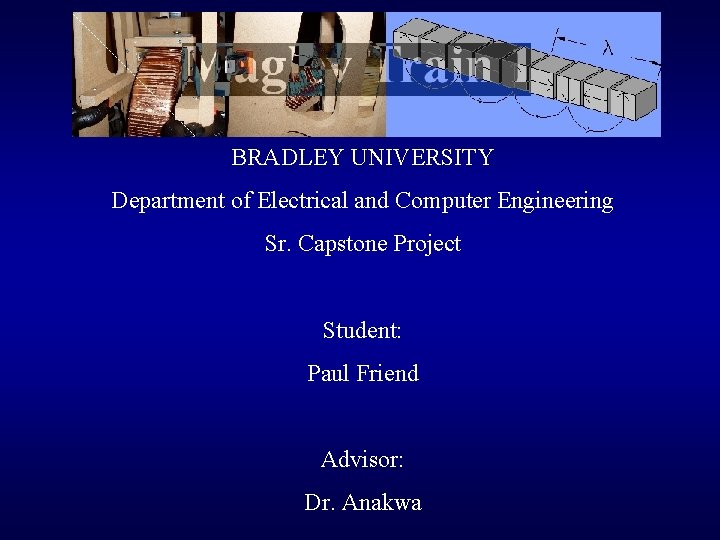 BRADLEY UNIVERSITY Department of Electrical and Computer Engineering Sr. Capstone Project Student: Paul Friend