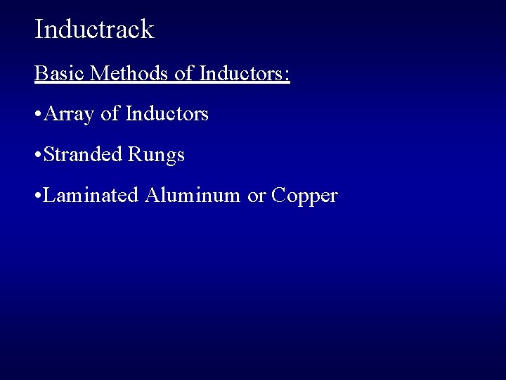 Inductrack Basic Methods of Inductors: • Array of Inductors • Stranded Rungs • Laminated