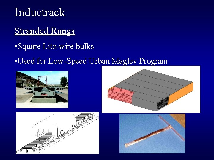 Inductrack Stranded Rungs • Square Litz-wire bulks • Used for Low-Speed Urban Maglev Program