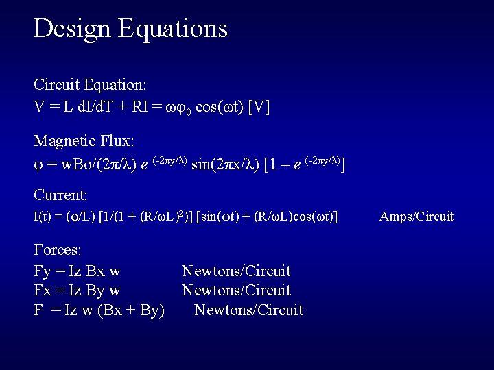 Design Equations Circuit Equation: V = L d. I/d. T + RI = ωφ0