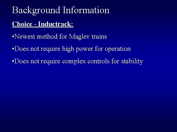 Background Information Choice - Inductrack: • Newest method for Maglev trains • Does not