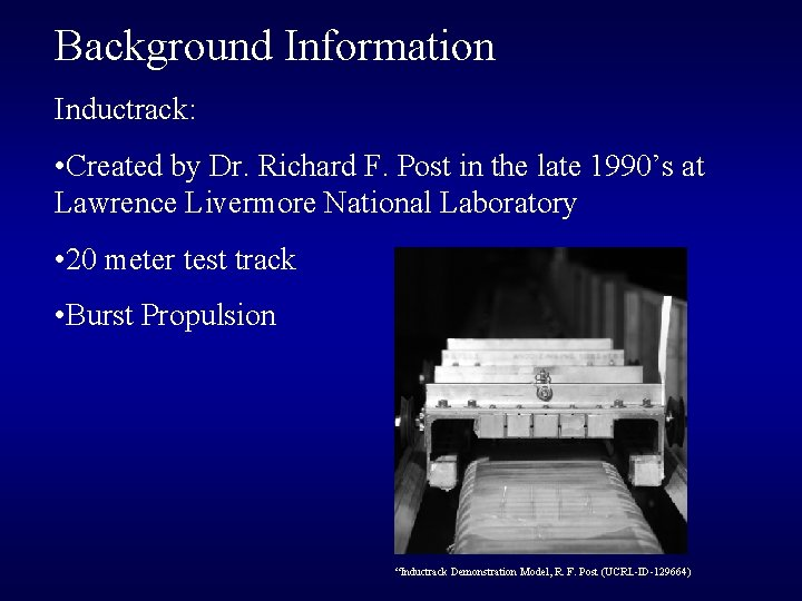 Background Information Inductrack: • Created by Dr. Richard F. Post in the late 1990's
