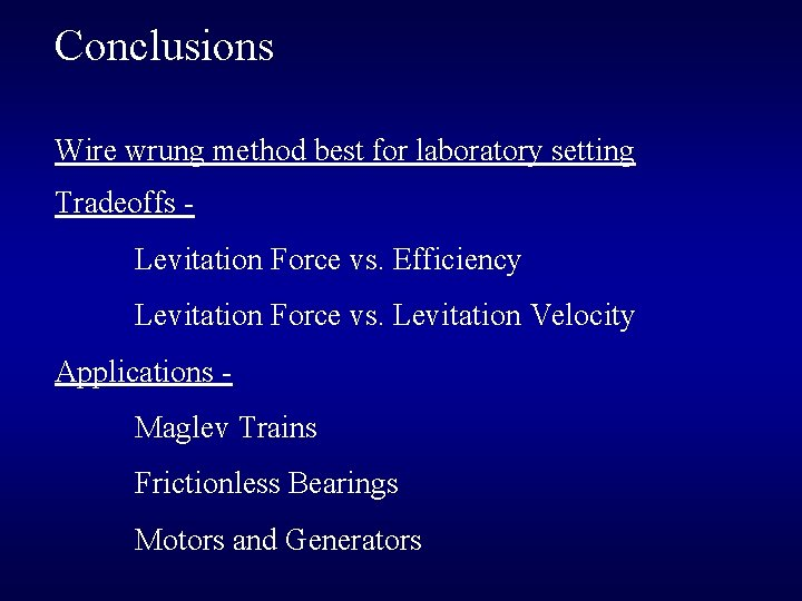 Conclusions Wire wrung method best for laboratory setting Tradeoffs Levitation Force vs. Efficiency Levitation